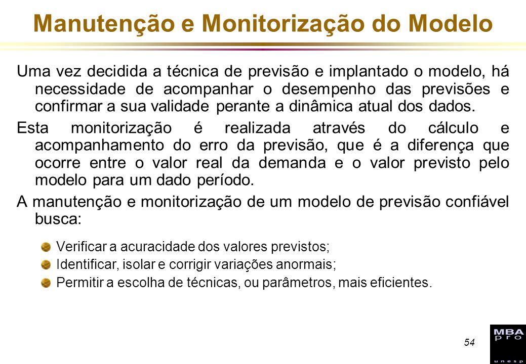 54 Manutenção e Monitorização do Modelo Uma vez decidida a técnica de previsão e implantado o modelo, há necessidade de acompanhar o desempenho das pr
