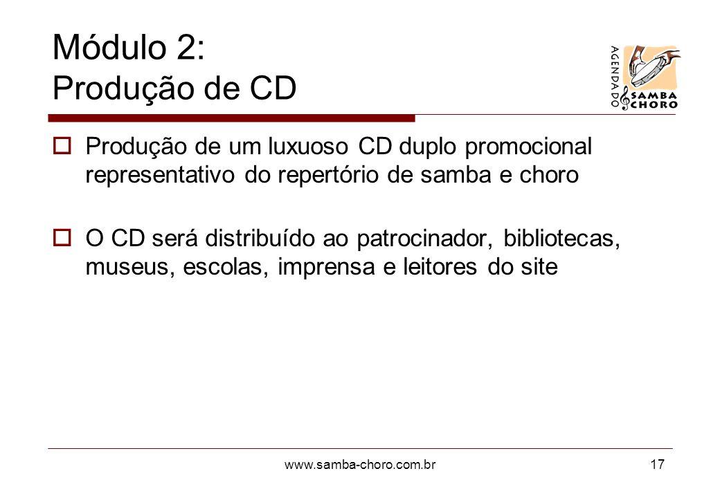 www.samba-choro.com.br17 Módulo 2: Produção de CD Produção de um luxuoso CD duplo promocional representativo do repertório de samba e choro O CD será