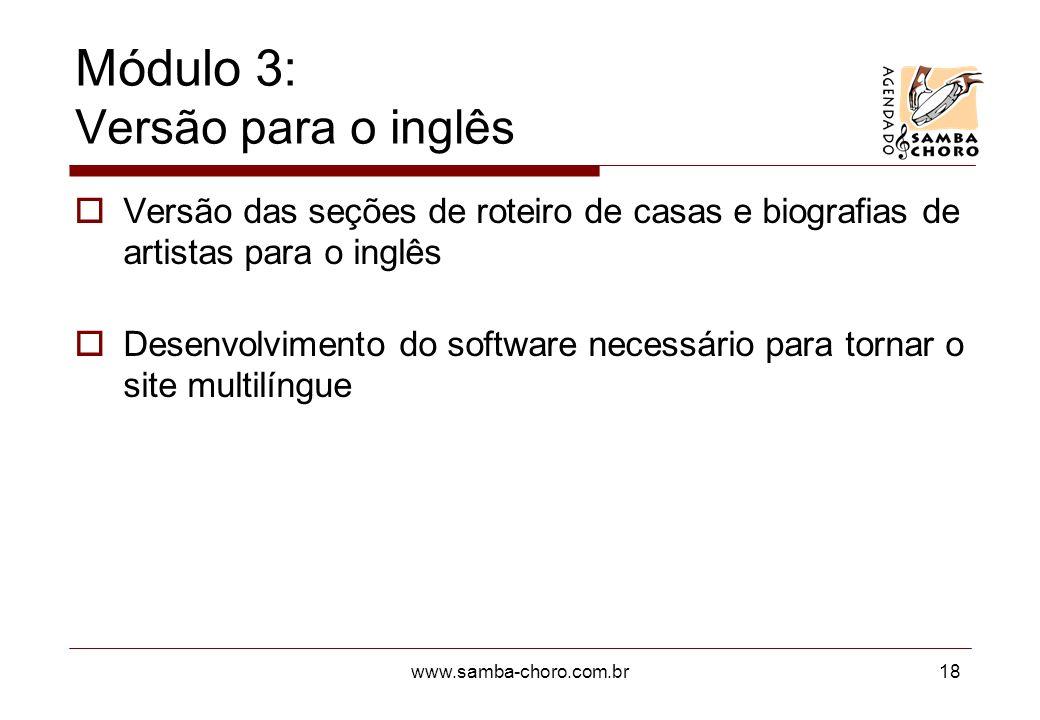 www.samba-choro.com.br18 Módulo 3: Versão para o inglês Versão das seções de roteiro de casas e biografias de artistas para o inglês Desenvolvimento d