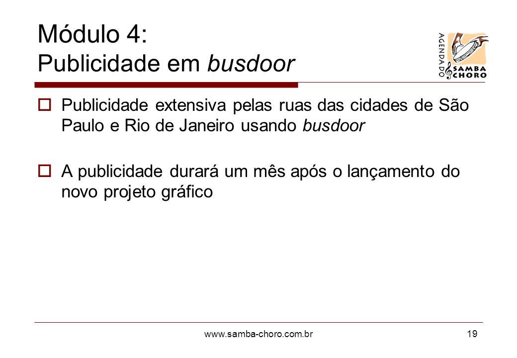 www.samba-choro.com.br19 Módulo 4: Publicidade em busdoor Publicidade extensiva pelas ruas das cidades de São Paulo e Rio de Janeiro usando busdoor A