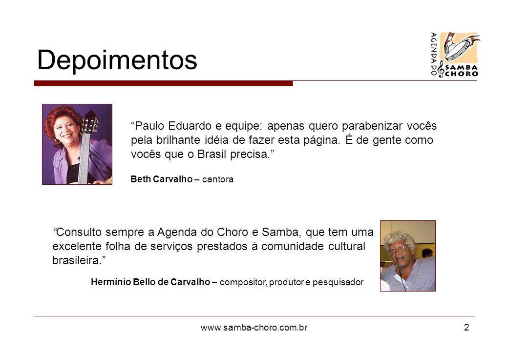 www.samba-choro.com.br2 Depoimentos Consulto sempre a Agenda do Choro e Samba, que tem uma excelente folha de serviços prestados à comunidade cultural