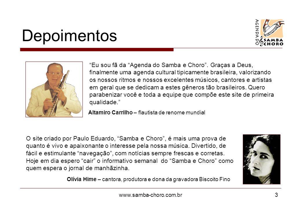 www.samba-choro.com.br3 Depoimentos Eu sou fã da Agenda do Samba e Choro. Graças a Deus, finalmente uma agenda cultural tipicamente brasileira, valori