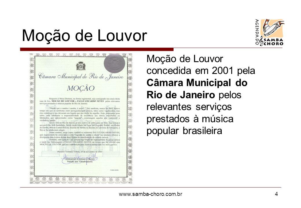 www.samba-choro.com.br4 Moção de Louvor Moção de Louvor concedida em 2001 pela Câmara Municipal do Rio de Janeiro pelos relevantes serviços prestados