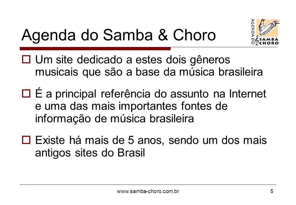 www.samba-choro.com.br6 Seções do site Notícias Fórum de discussão Roteiro de casas de samba e choro em todo Brasil Biografias de artistas Venda de discos pelos próprios artistas Artigos e debates