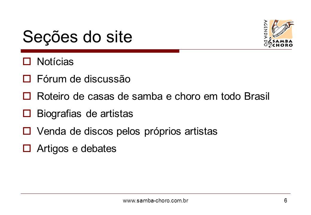 www.samba-choro.com.br6 Seções do site Notícias Fórum de discussão Roteiro de casas de samba e choro em todo Brasil Biografias de artistas Venda de di