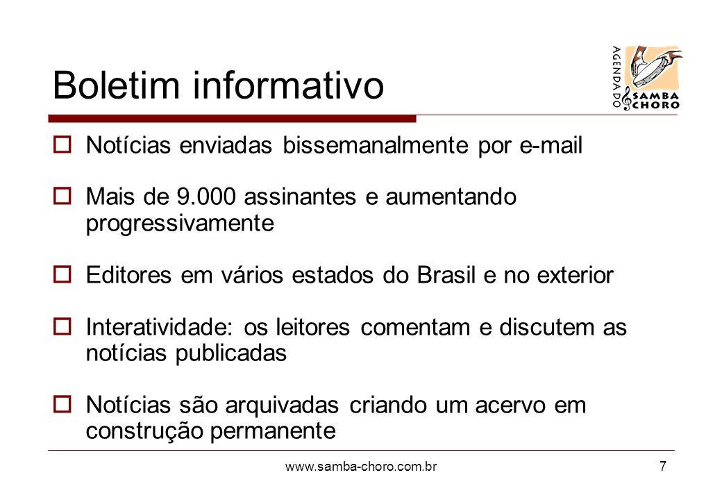 www.samba-choro.com.br8 Estatísticas +200.000 pageviews mensais Casas de samba e choro em 15 estados do Brasil +10.000 mensagens anuais na lista de discussão Artistas e gravadoras vendendo 92 diferentes CDs +9.000 assinantes do informativo