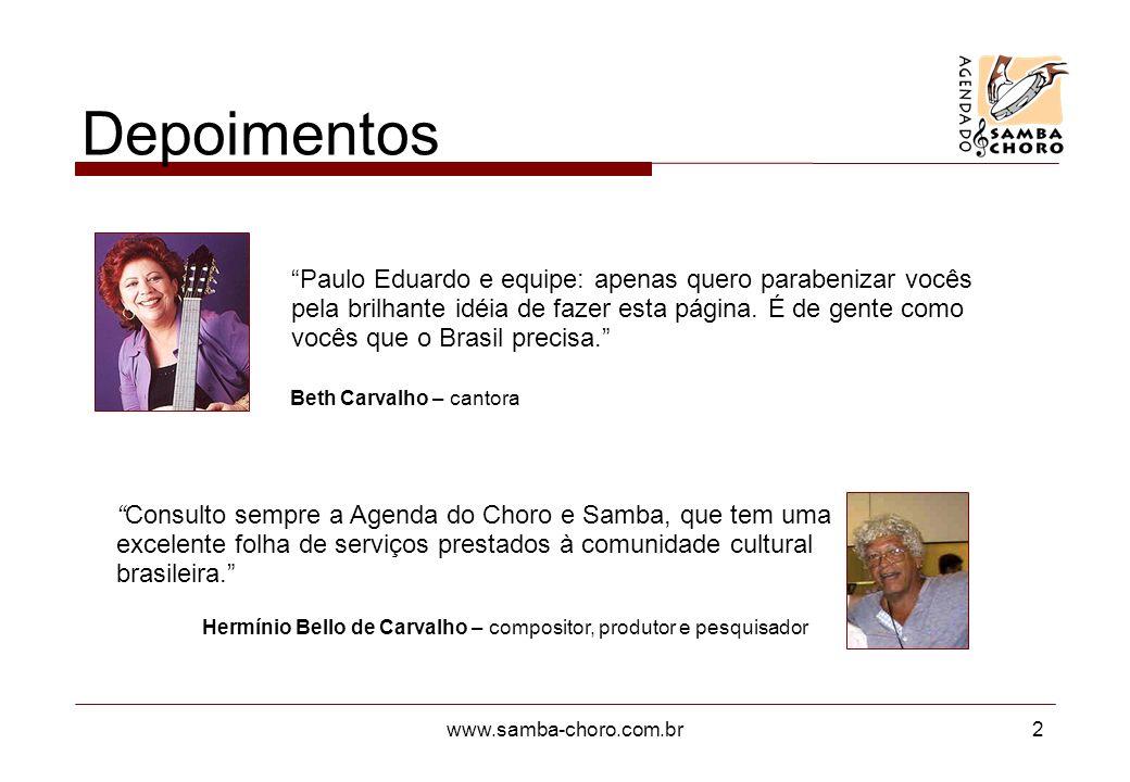 www.samba-choro.com.br2 Depoimentos Consulto sempre a Agenda do Choro e Samba, que tem uma excelente folha de serviços prestados à comunidade cultural brasileira.