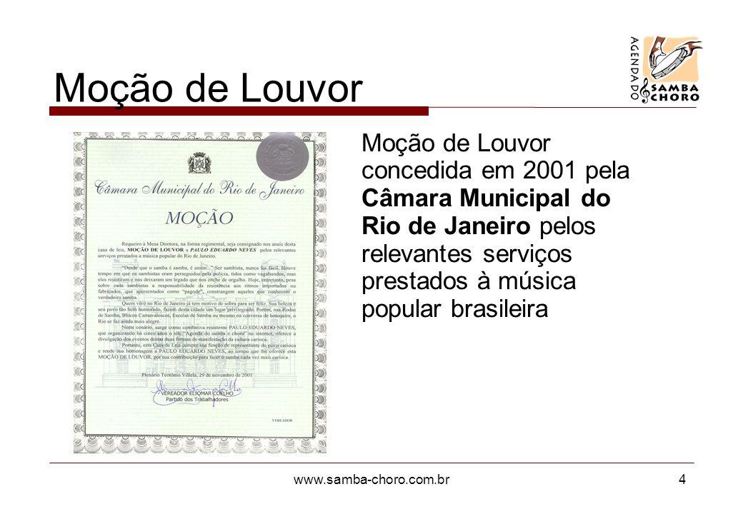www.samba-choro.com.br4 Moção de Louvor Moção de Louvor concedida em 2001 pela Câmara Municipal do Rio de Janeiro pelos relevantes serviços prestados à música popular brasileira