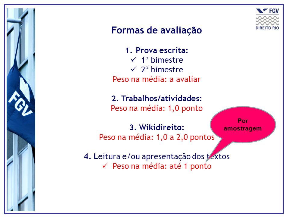 Formas de avaliação 1.Prova escrita: 1º bimestre 2º bimestre Peso na média: a avaliar 2. Trabalhos/atividades: Peso na média: 1,0 ponto 3. Wikidireito