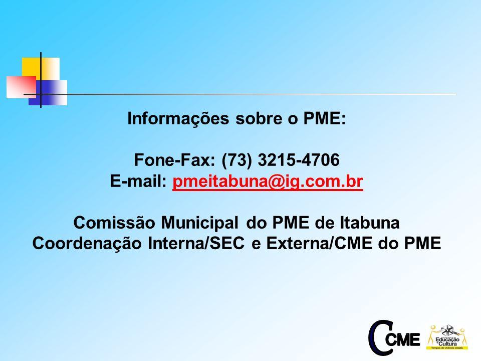 14 Informações sobre o PME: Fone-Fax: (73) 3215-4706 E-mail: pmeitabuna@ig.com.brpmeitabuna@ig.com.br Comissão Municipal do PME de Itabuna Coordenação