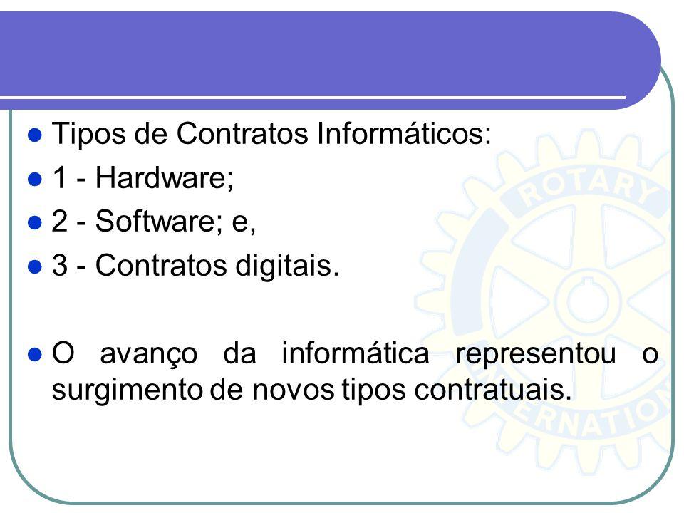 Tipos de Contratos Informáticos: 1 - Hardware; 2 - Software; e, 3 - Contratos digitais. O avanço da informática representou o surgimento de novos tipo