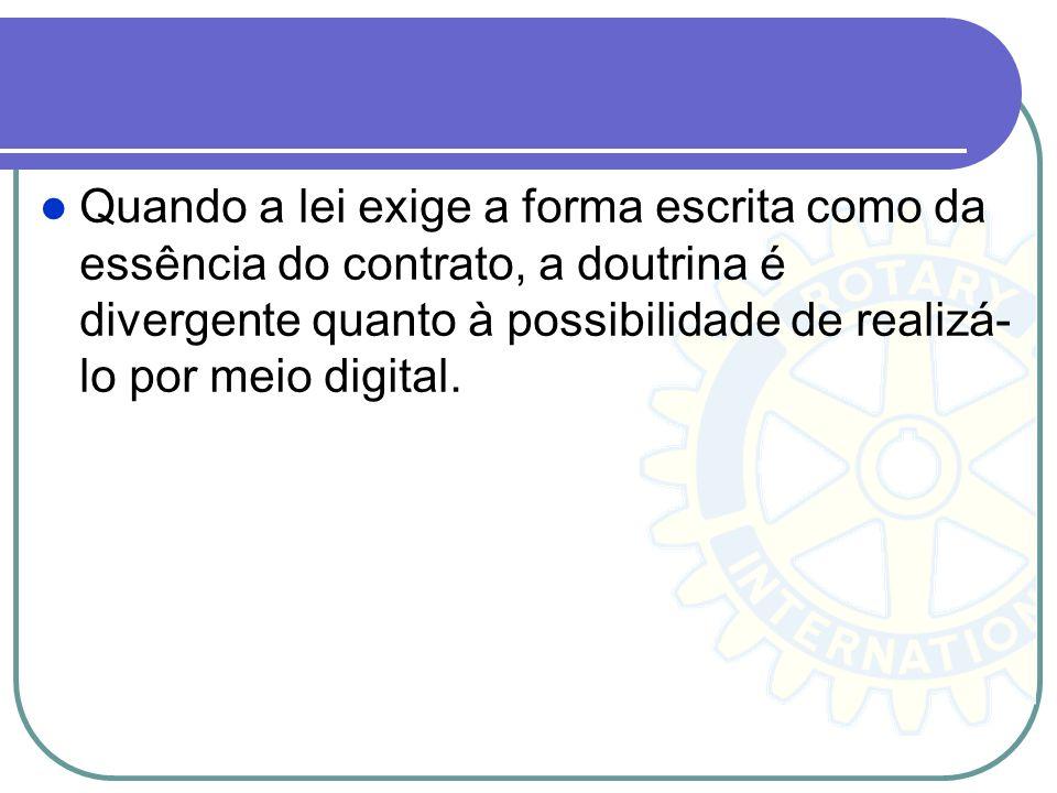 Quando a lei exige a forma escrita como da essência do contrato, a doutrina é divergente quanto à possibilidade de realizá- lo por meio digital.