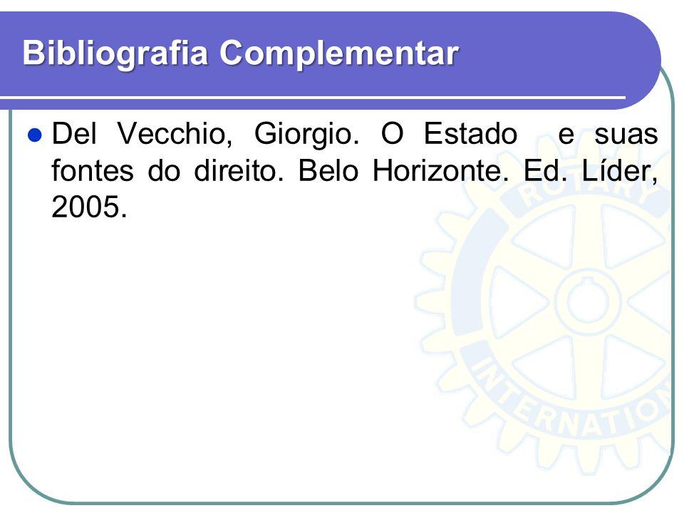 Bibliografia Complementar Del Vecchio, Giorgio. O Estado e suas fontes do direito. Belo Horizonte. Ed. Líder, 2005.