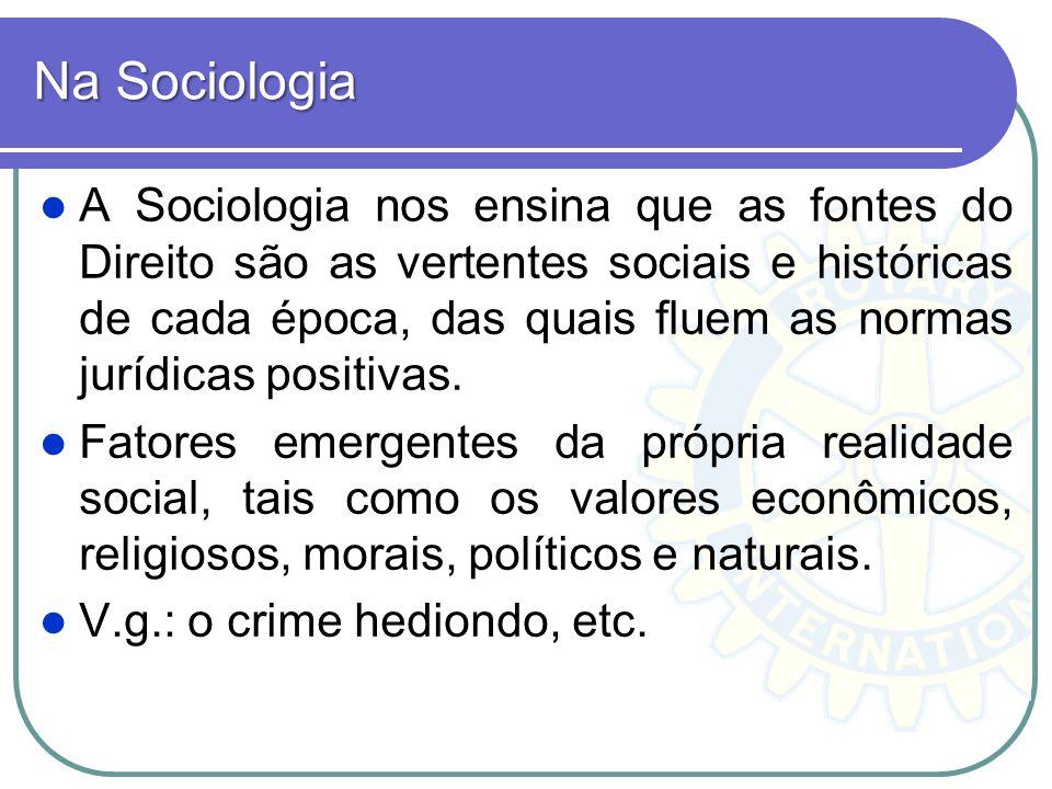 Na Sociologia A Sociologia nos ensina que as fontes do Direito são as vertentes sociais e históricas de cada época, das quais fluem as normas jurídica