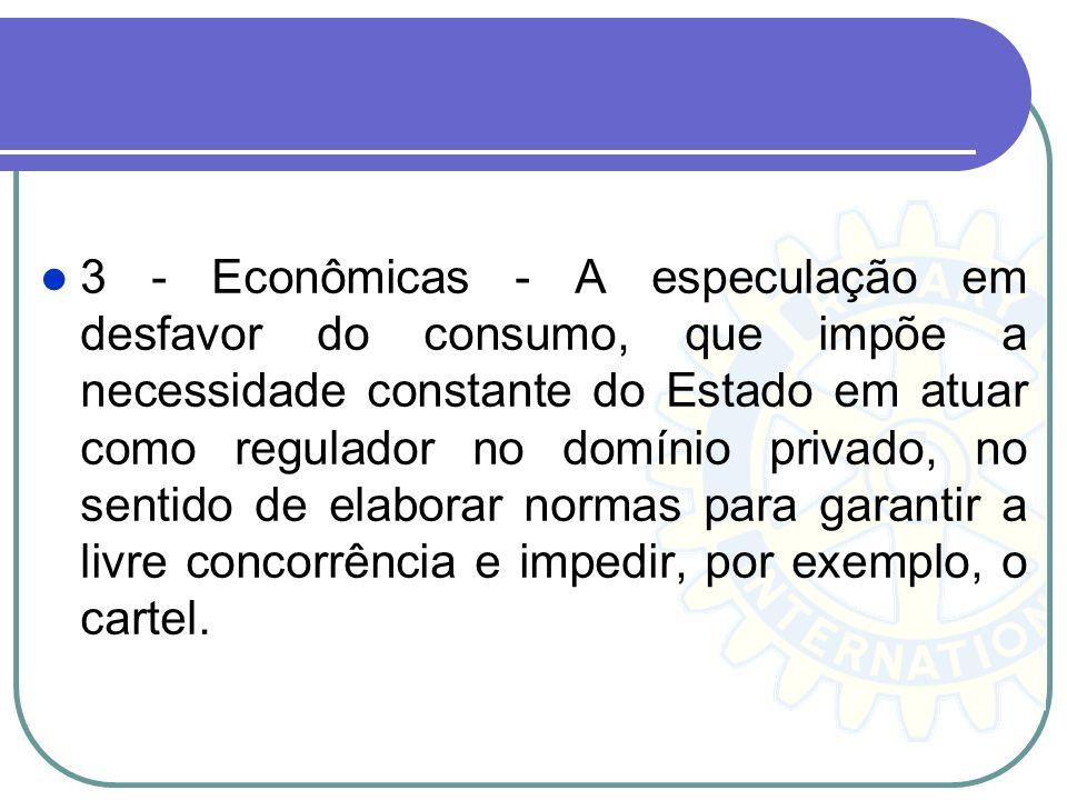 3 - Econômicas - A especulação em desfavor do consumo, que impõe a necessidade constante do Estado em atuar como regulador no domínio privado, no sent