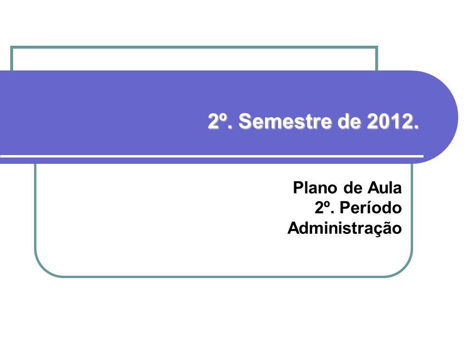 Plano de Aula 2º. Período Administração 2º. Semestre de 2012.