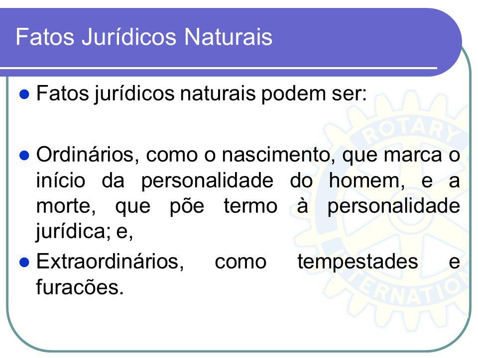 Fatos Jurídicos Naturais Fatos jurídicos naturais podem ser: Ordinários, como o nascimento, que marca o início da personalidade do homem, e a morte, q