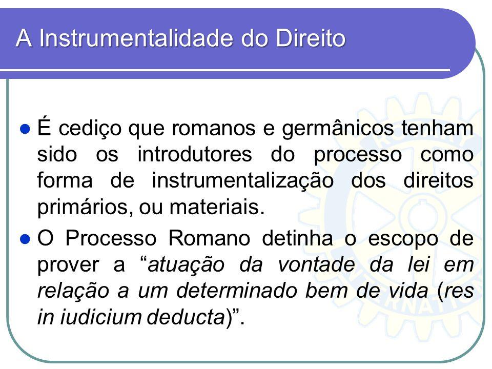 A Instrumentalidade do Direito É cediço que romanos e germânicos tenham sido os introdutores do processo como forma de instrumentalização dos direitos