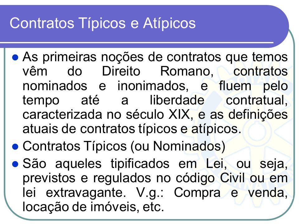 Contratos Típicos e Atípicos As primeiras noções de contratos que temos vêm do Direito Romano, contratos nominados e inonimados, e fluem pelo tempo at