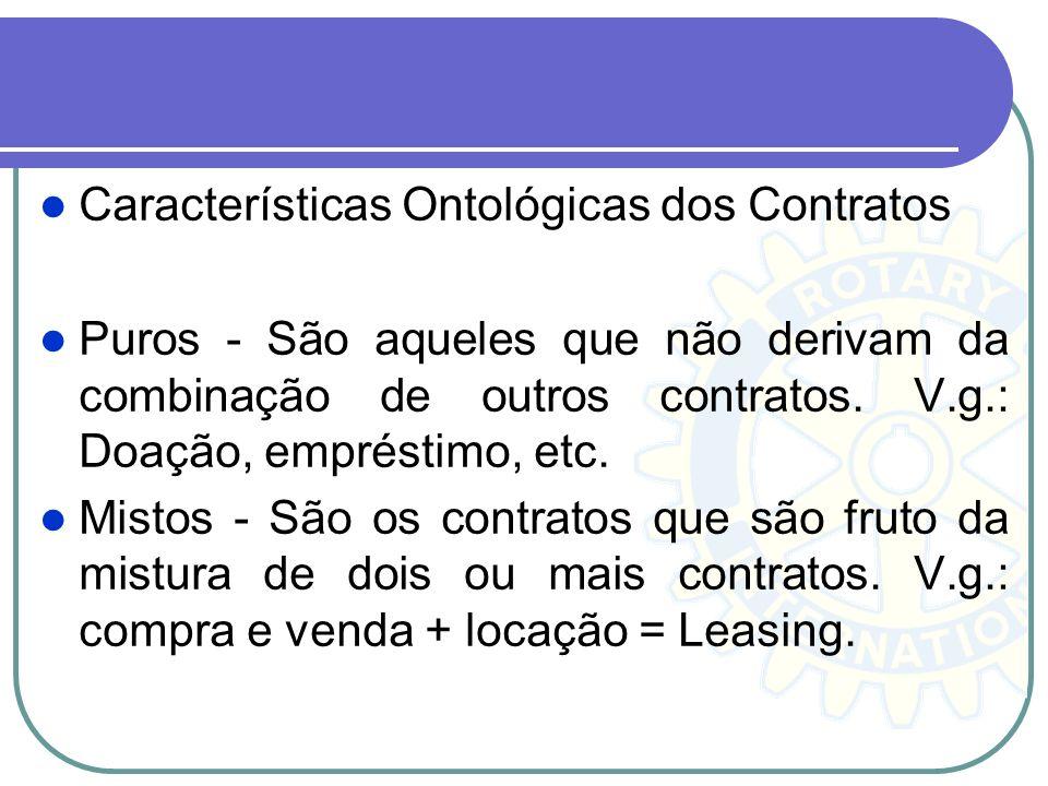Características Ontológicas dos Contratos Puros - São aqueles que não derivam da combinação de outros contratos. V.g.: Doação, empréstimo, etc. Mistos