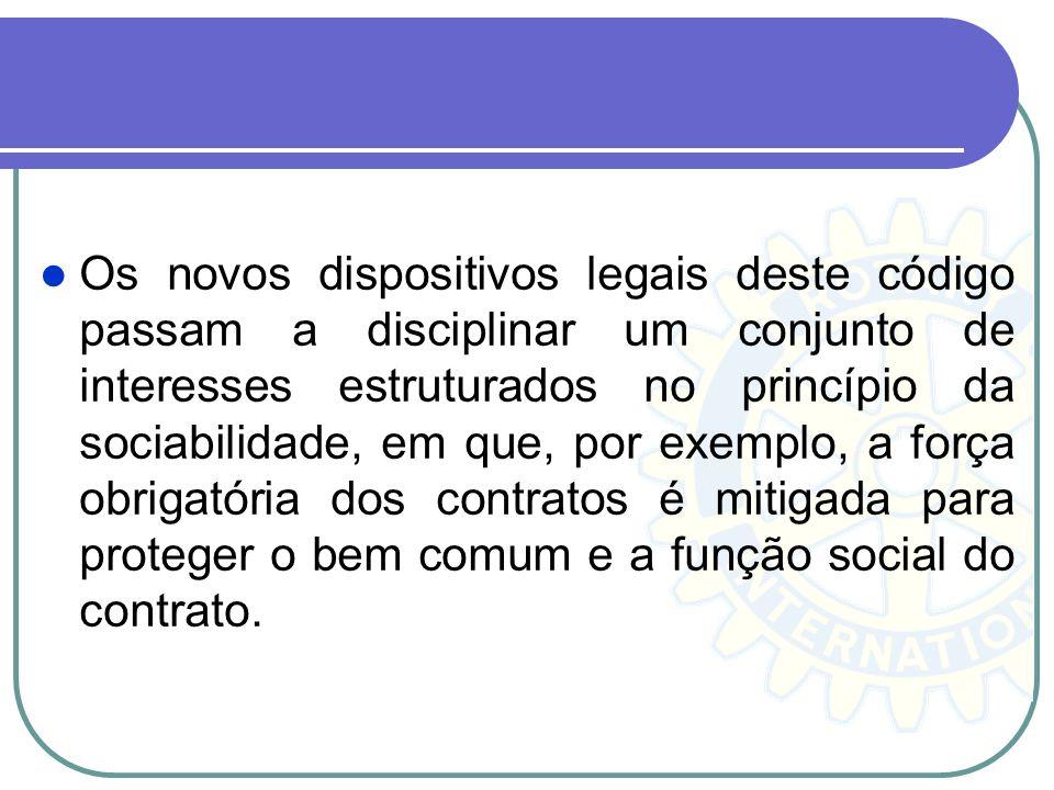 Os novos dispositivos legais deste código passam a disciplinar um conjunto de interesses estruturados no princípio da sociabilidade, em que, por exemp