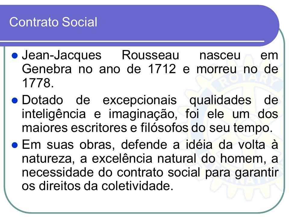 Contrato Social Jean-Jacques Rousseau nasceu em Genebra no ano de 1712 e morreu no de 1778. Dotado de excepcionais qualidades de inteligência e imagin