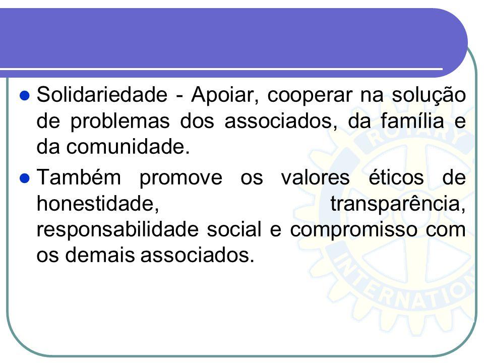 Solidariedade - Apoiar, cooperar na solução de problemas dos associados, da família e da comunidade. Também promove os valores éticos de honestidade,