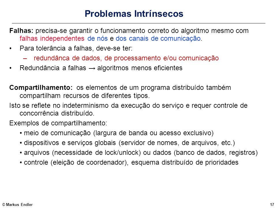 © Markus Endler17 Problemas Intrínsecos Falhas: precisa-se garantir o funcionamento correto do algoritmo mesmo com falhas independentes de nós e dos c