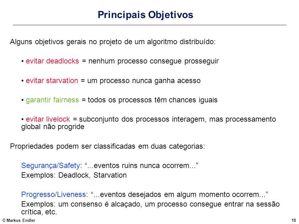 © Markus Endler18 Principais Objetivos Alguns objetivos gerais no projeto de um algoritmo distribuído: evitar deadlocks = nenhum processo consegue pro