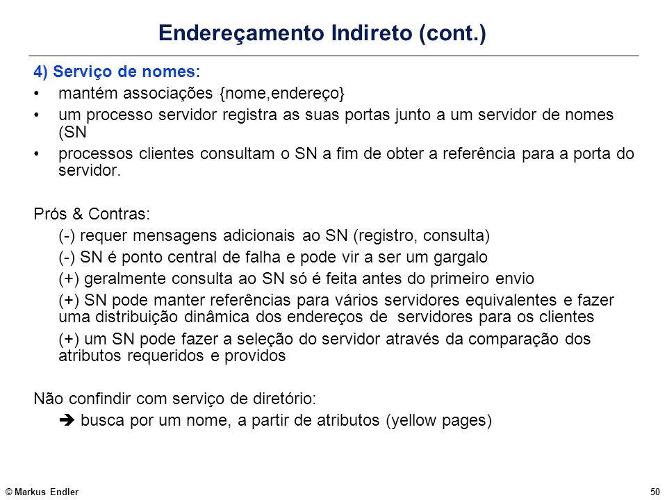 © Markus Endler50 Endereçamento Indireto (cont.) 4) Serviço de nomes: mantém associações {nome,endereço} um processo servidor registra as suas portas
