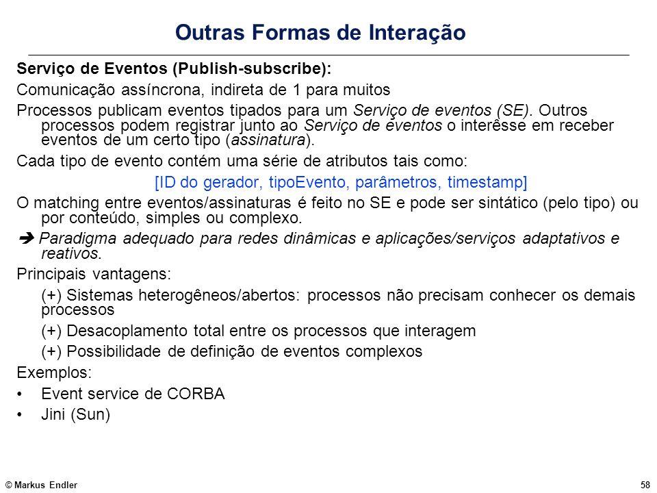 © Markus Endler58 Outras Formas de Interação Serviço de Eventos (Publish-subscribe): Comunicação assíncrona, indireta de 1 para muitos Processos publi