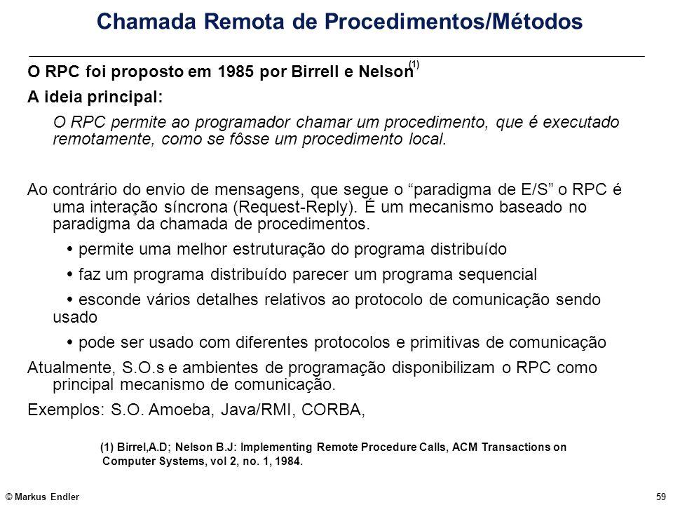© Markus Endler59 Chamada Remota de Procedimentos/Métodos O RPC foi proposto em 1985 por Birrell e Nelson A ideia principal: O RPC permite ao programa
