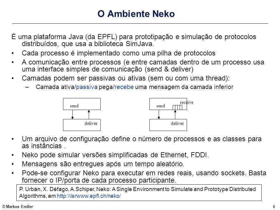© Markus Endler6 O Ambiente Neko É uma plataforma Java (da EPFL) para prototipação e simulação de protocolos distribuídos, que usa a biblioteca SimJav