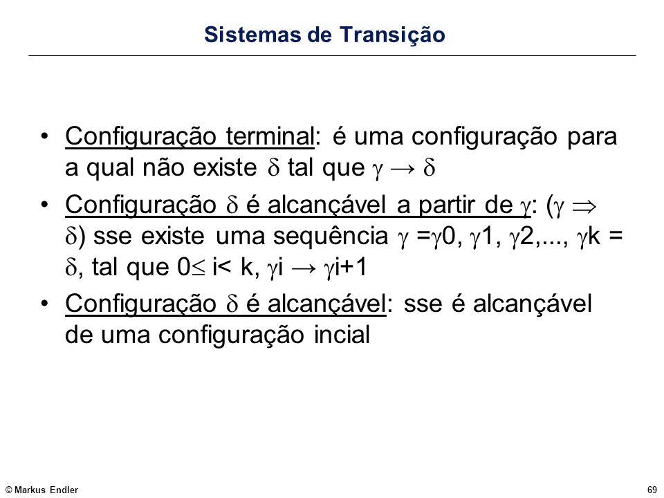 © Markus Endler69 Sistemas de Transição Configuração terminal: é uma configuração para a qual não existe tal que Configuração é alcançável a partir de