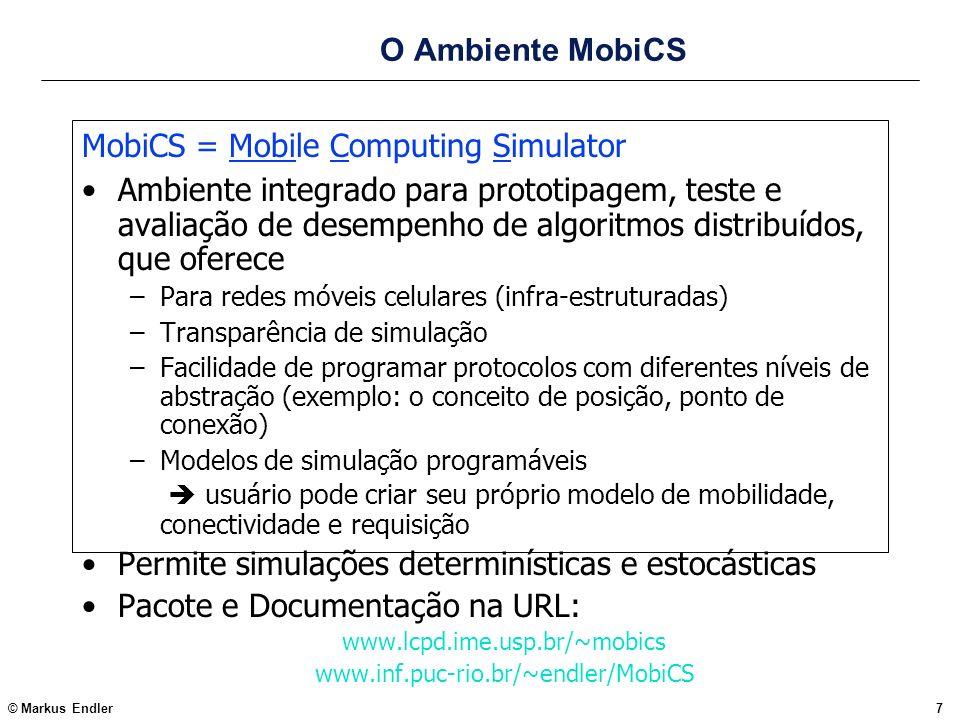 © Markus Endler7 O Ambiente MobiCS MobiCS = Mobile Computing Simulator Ambiente integrado para prototipagem, teste e avaliação de desempenho de algori
