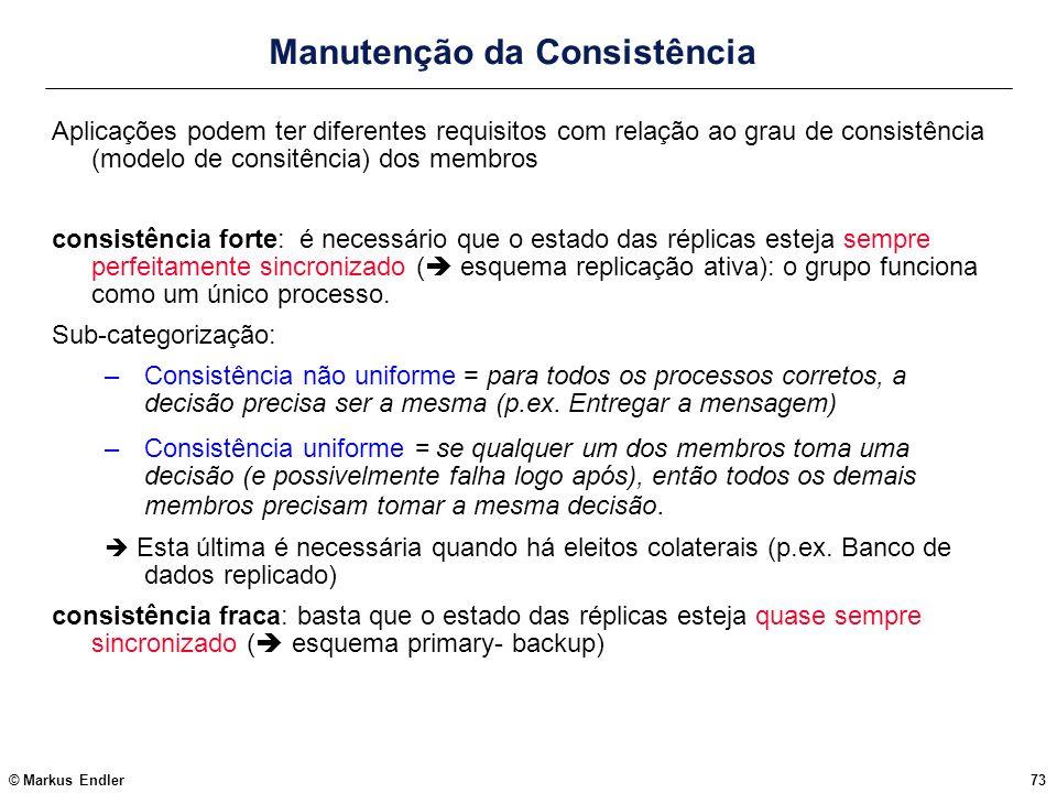 © Markus Endler73 Manutenção da Consistência Aplicações podem ter diferentes requisitos com relação ao grau de consistência (modelo de consitência) do