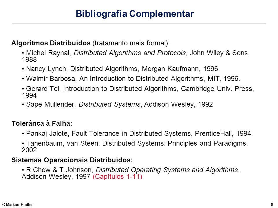 © Markus Endler9 Bibliografia Complementar Algorítmos Distribuídos (tratamento mais formal): Michel Raynal, Distributed Algorithms and Protocols, John