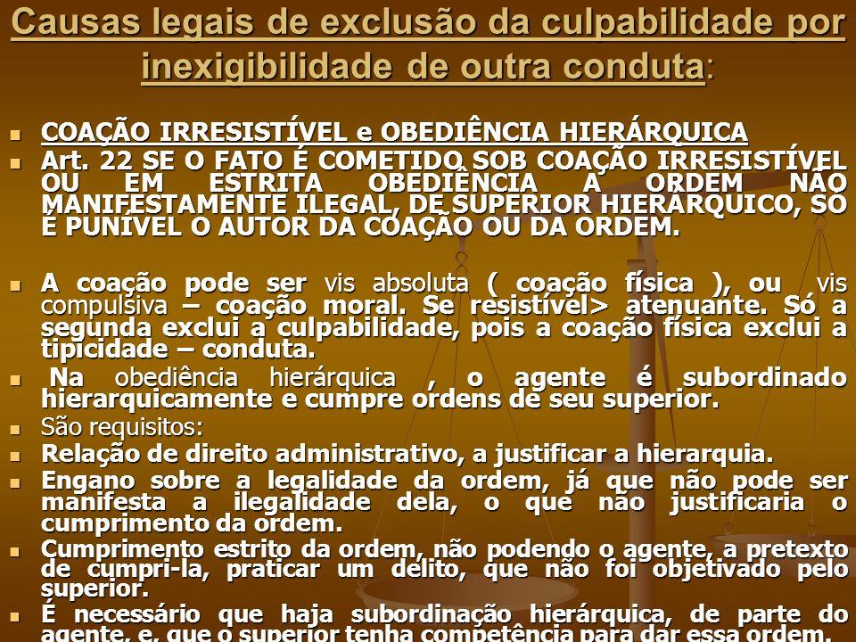 Causas legais de exclusão da culpabilidade por inexigibilidade de outra conduta: COAÇÃO IRRESISTÍVEL e OBEDIÊNCIA HIERÁRQUICA COAÇÃO IRRESISTÍVEL e OB