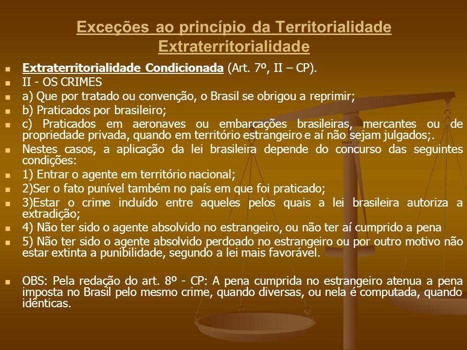 Exceções ao princípio da Territorialidade Extraterritorialidade Extraterritorialidade Condicionada (Art. 7º, II – CP). II - OS CRIMES a) Que por trata