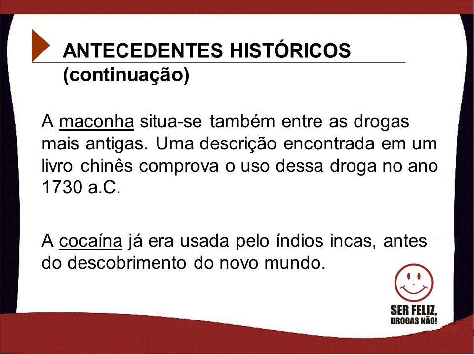 13 ANTECEDENTES HISTÓRICOS (continuação) A maconha situa-se também entre as drogas mais antigas. Uma descrição encontrada em um livro chinês comprova
