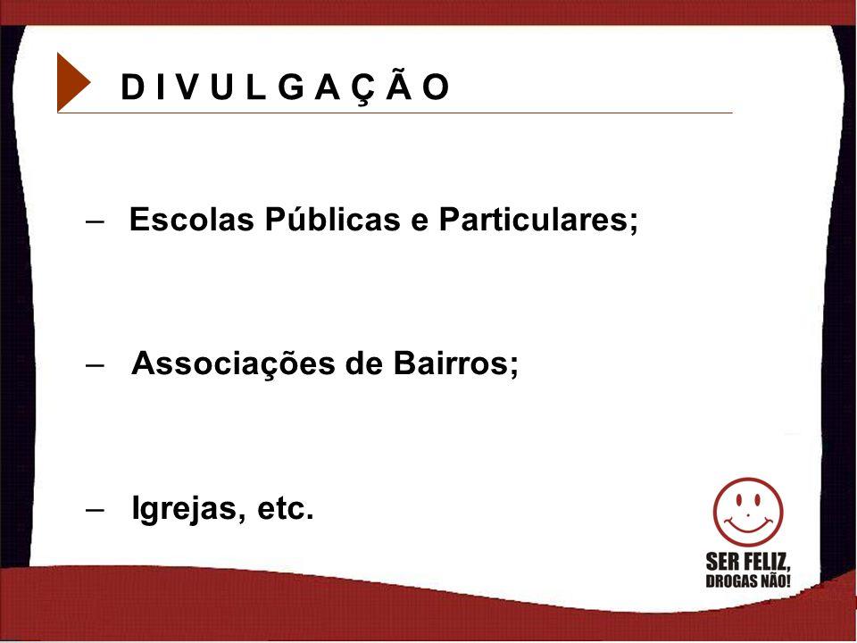 4 D I V U L G A Ç Ã O –Escolas Públicas e Particulares; – Associações de Bairros; – Igrejas, etc.