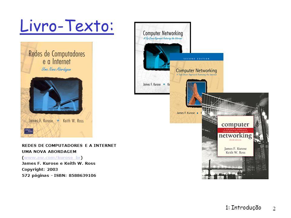 1: Introdução 2 Livro-Texto: REDES DE COMPUTADORES E A INTERNET UMA NOVA ABORDAGEM (www.aw.com/kurose_br) James F. Kurose e Keith W. Ross Copyright: 2