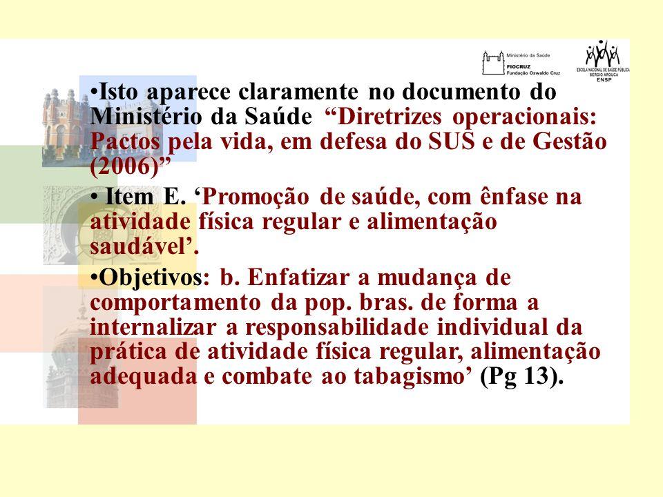 Isto aparece claramente no documento do Ministério da Saúde Diretrizes operacionais: Pactos pela vida, em defesa do SUS e de Gestão (2006) Item E. Pro