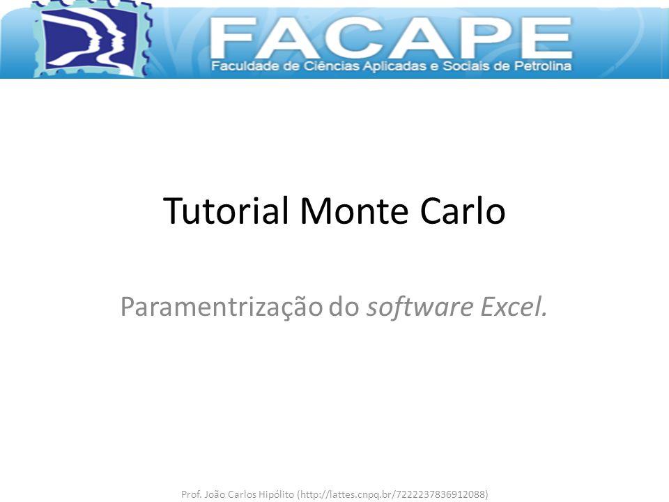 Tutorial Monte Carlo Paramentrização do software Excel. Prof. João Carlos Hipólito (http://lattes.cnpq.br/7222237836912088)