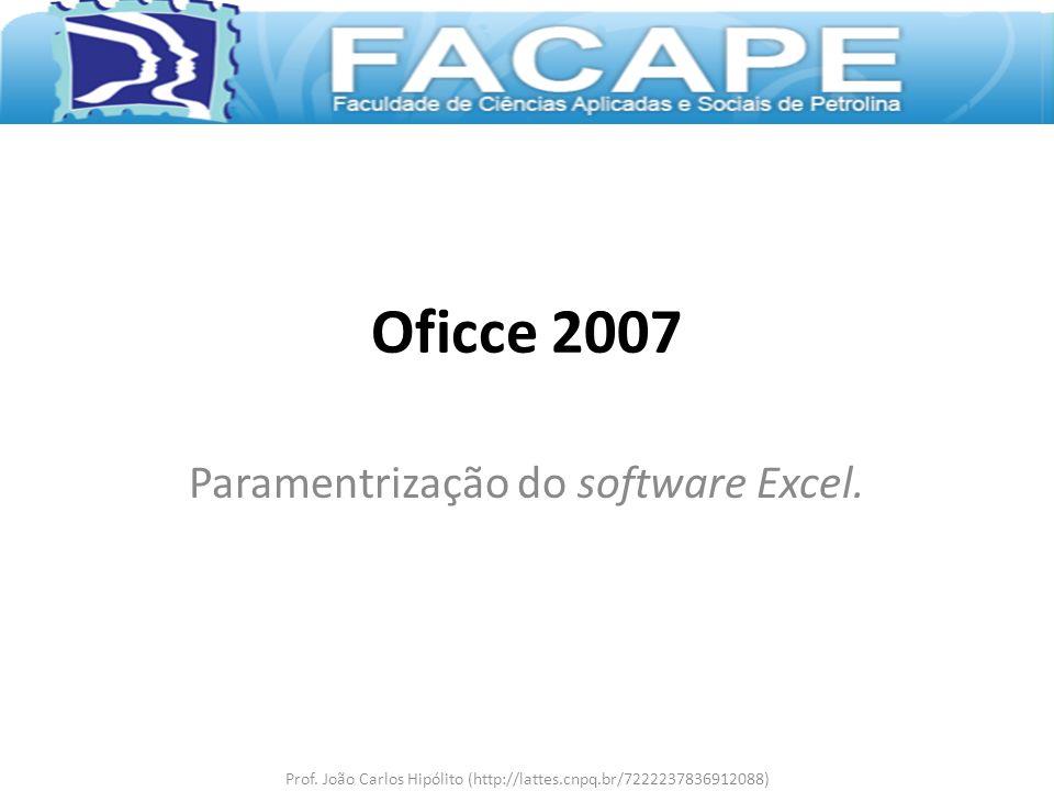 Oficce 2007 Paramentrização do software Excel. Prof. João Carlos Hipólito (http://lattes.cnpq.br/7222237836912088)