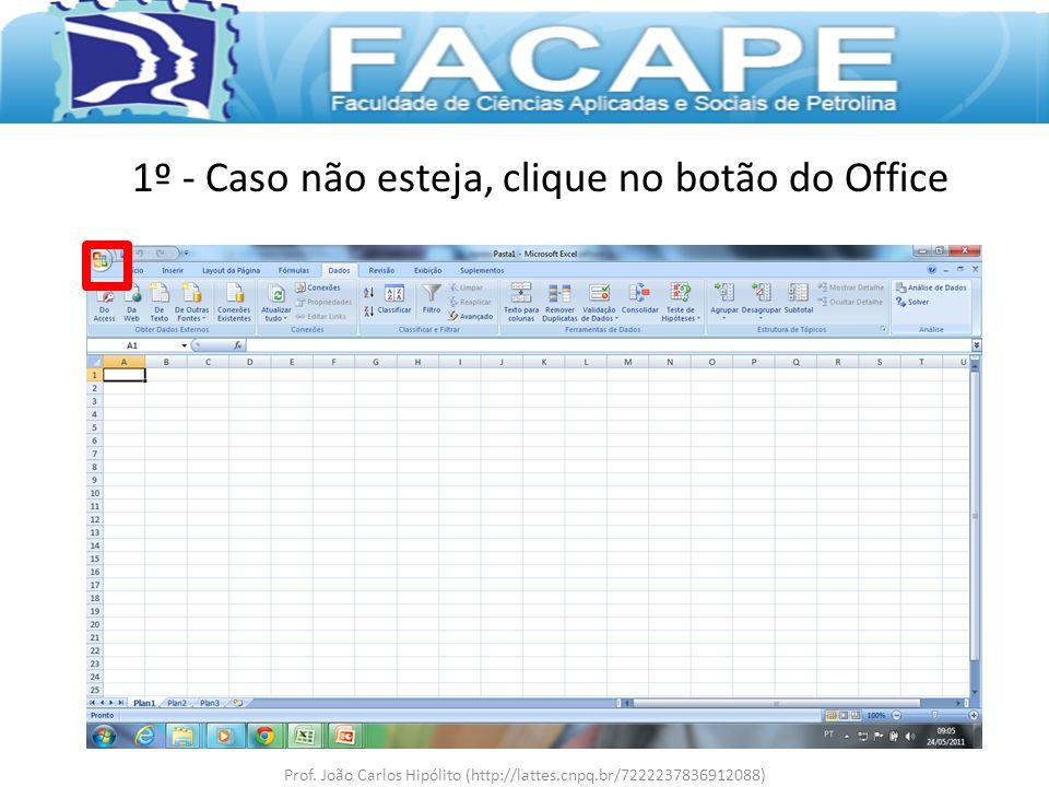 1º - Caso não esteja, clique no botão do Office Prof. João Carlos Hipólito (http://lattes.cnpq.br/7222237836912088)