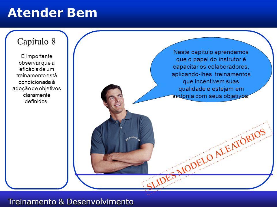 Treinamento & Desenvolvimento Treinamento & Desenvolvimento Atender Bem Capítulo 8 Neste capítulo aprendemos que o papel do instrutor é capacitar os c