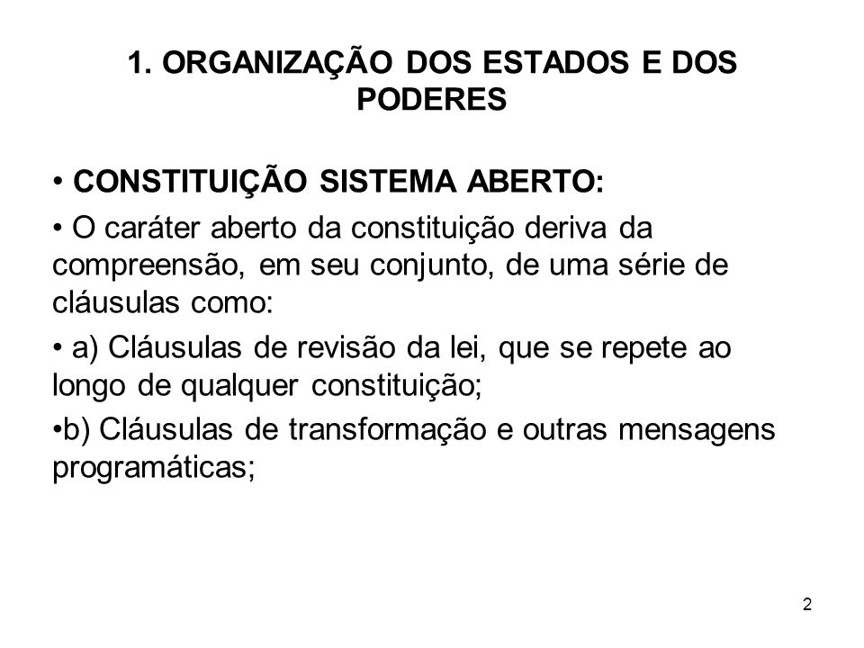 2 1. ORGANIZAÇÃO DOS ESTADOS E DOS PODERES CONSTITUIÇÃO SISTEMA ABERTO: O caráter aberto da constituição deriva da compreensão, em seu conjunto, de um