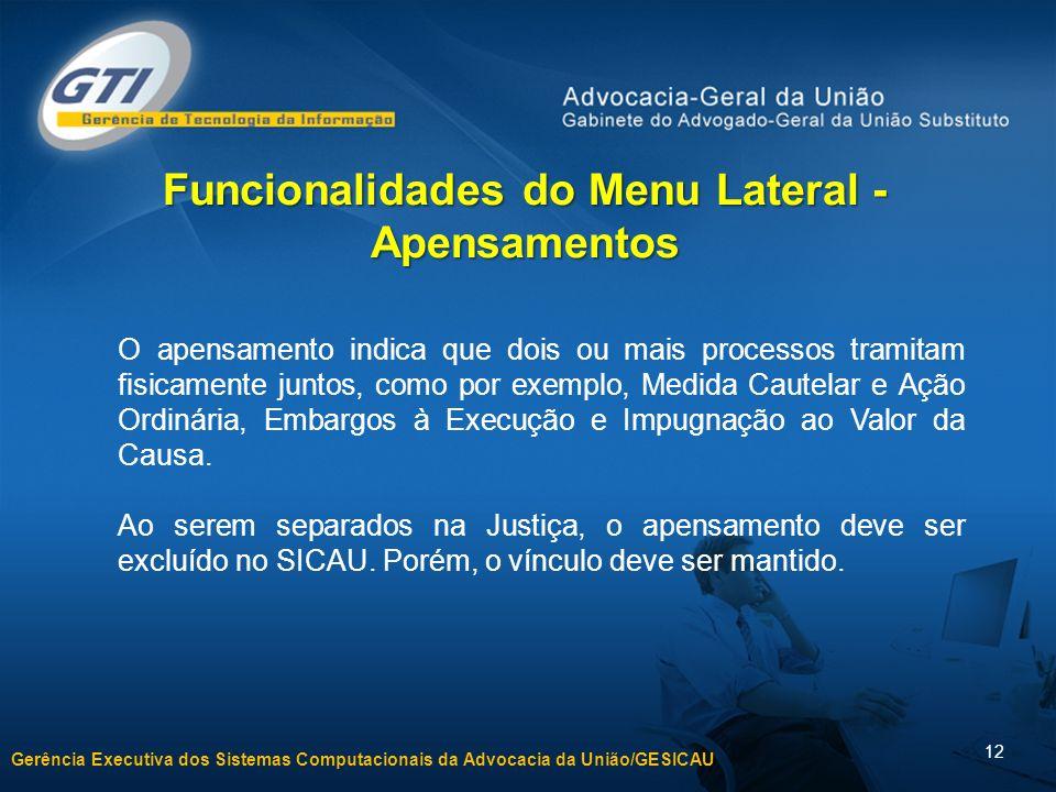 Gerência Executiva dos Sistemas Computacionais da Advocacia da União/GESICAU 12 Funcionalidades do Menu Lateral - Apensamentos O apensamento indica qu