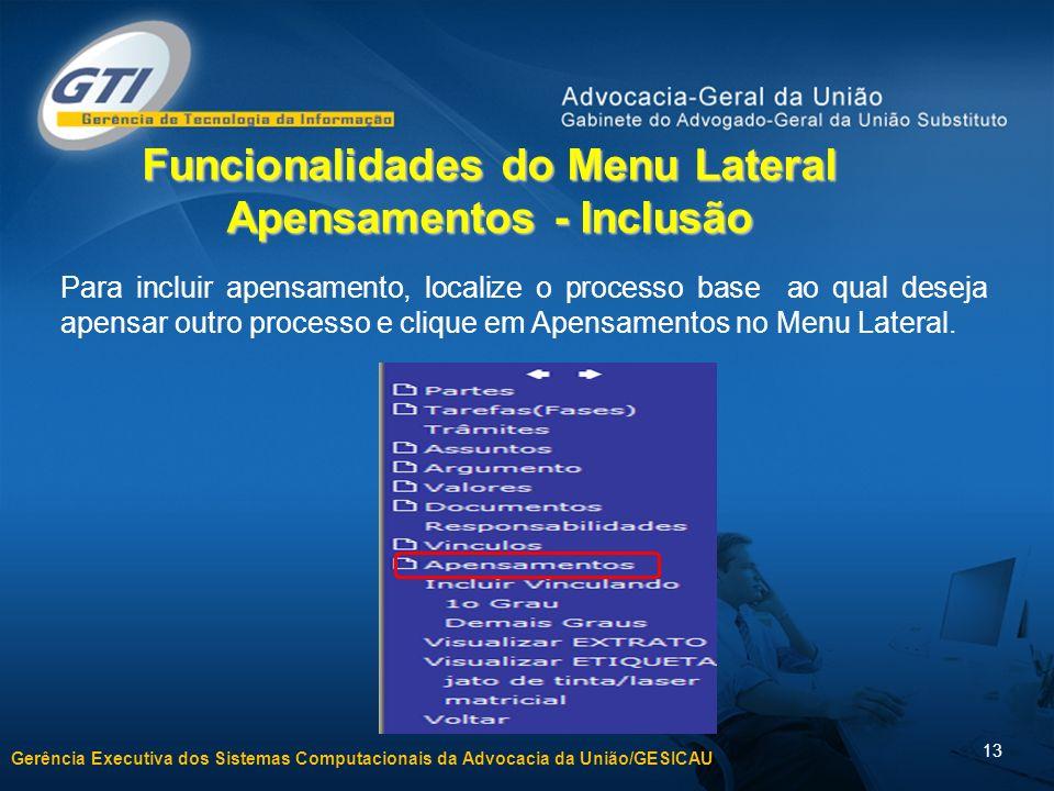 Gerência Executiva dos Sistemas Computacionais da Advocacia da União/GESICAU 13 Funcionalidades do Menu Lateral Apensamentos - Inclusão Para incluir a